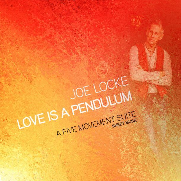 Joe Locke LOVE IS A PENDULUM Suite